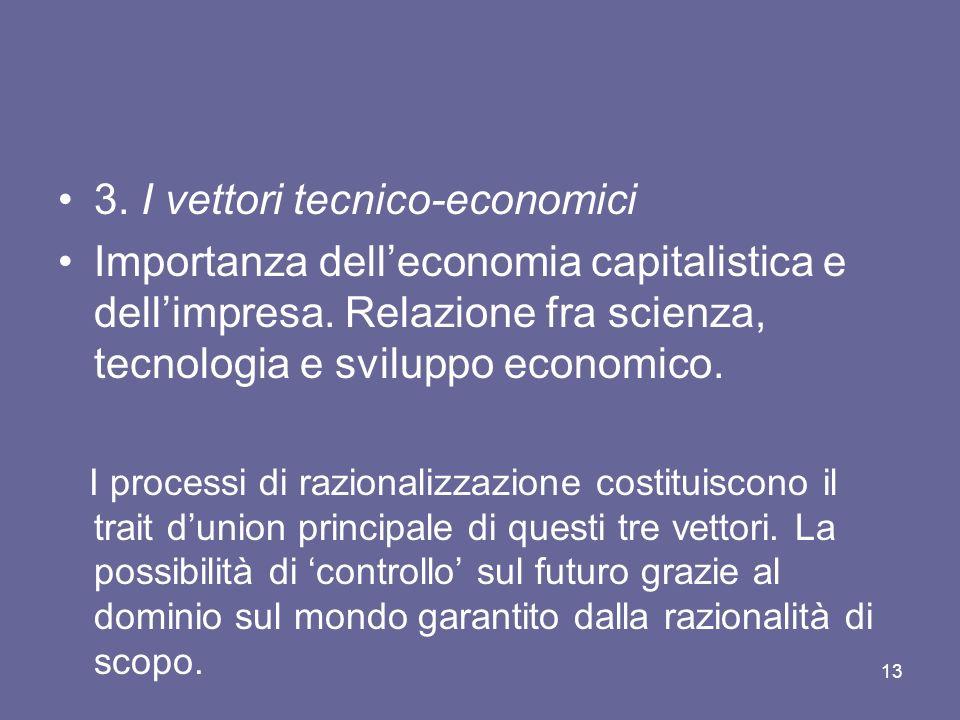 3. I vettori tecnico-economici Importanza delleconomia capitalistica e dellimpresa. Relazione fra scienza, tecnologia e sviluppo economico. I processi