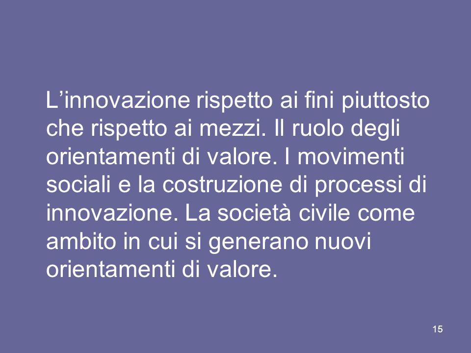 Linnovazione rispetto ai fini piuttosto che rispetto ai mezzi. Il ruolo degli orientamenti di valore. I movimenti sociali e la costruzione di processi