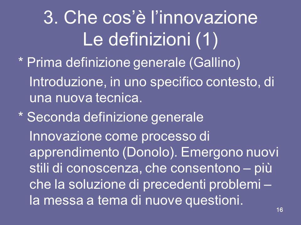 3. Che cosè linnovazione Le definizioni (1) * Prima definizione generale (Gallino) Introduzione, in uno specifico contesto, di una nuova tecnica. * Se