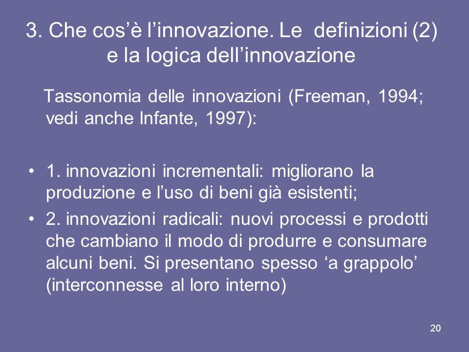 3. Che cosè linnovazione. Le definizioni (2) e la logica dellinnovazione Tassonomia delle innovazioni (Freeman, 1994; vedi anche Infante, 1997): 1. in