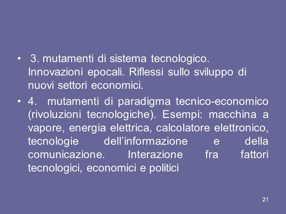 3. mutamenti di sistema tecnologico. Innovazioni epocali. Riflessi sullo sviluppo di nuovi settori economici. 4. mutamenti di paradigma tecnico-econom