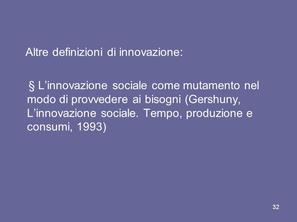 Altre definizioni di innovazione: § Linnovazione sociale come mutamento nel modo di provvedere ai bisogni (Gershuny, Linnovazione sociale. Tempo, prod