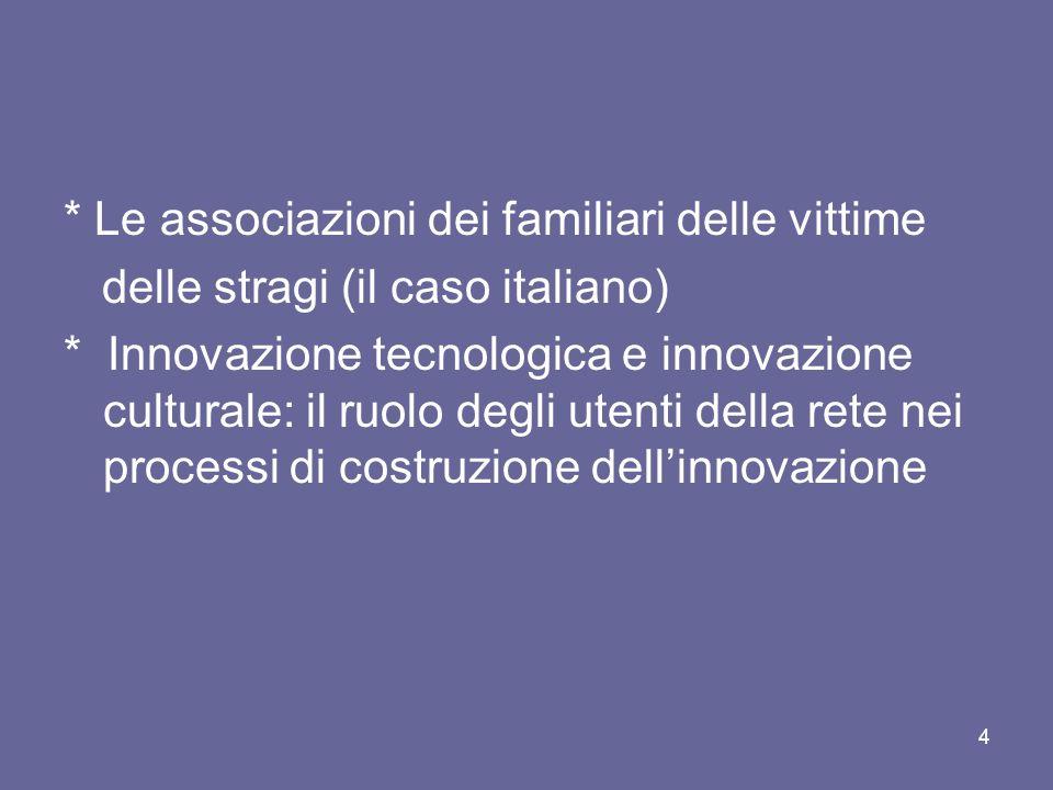 * Le associazioni dei familiari delle vittime delle stragi (il caso italiano) * Innovazione tecnologica e innovazione culturale: il ruolo degli utenti