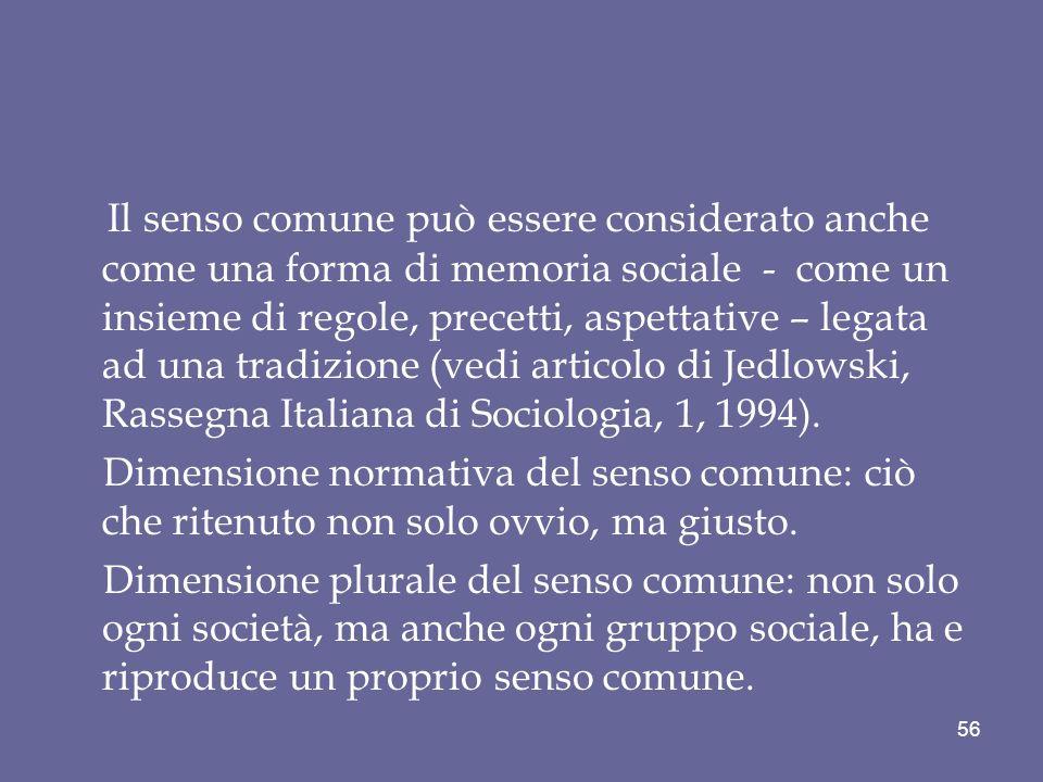 Il senso comune può essere considerato anche come una forma di memoria sociale - come un insieme di regole, precetti, aspettative – legata ad una trad