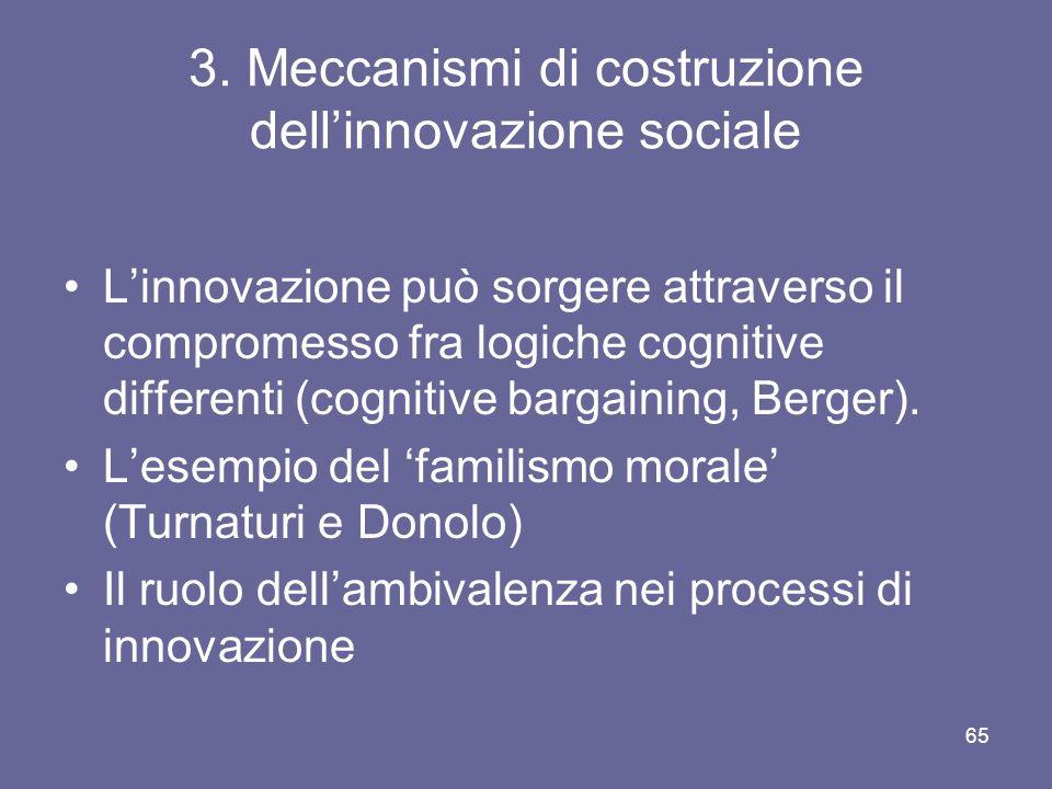 3. Meccanismi di costruzione dellinnovazione sociale Linnovazione può sorgere attraverso il compromesso fra logiche cognitive differenti (cognitive ba