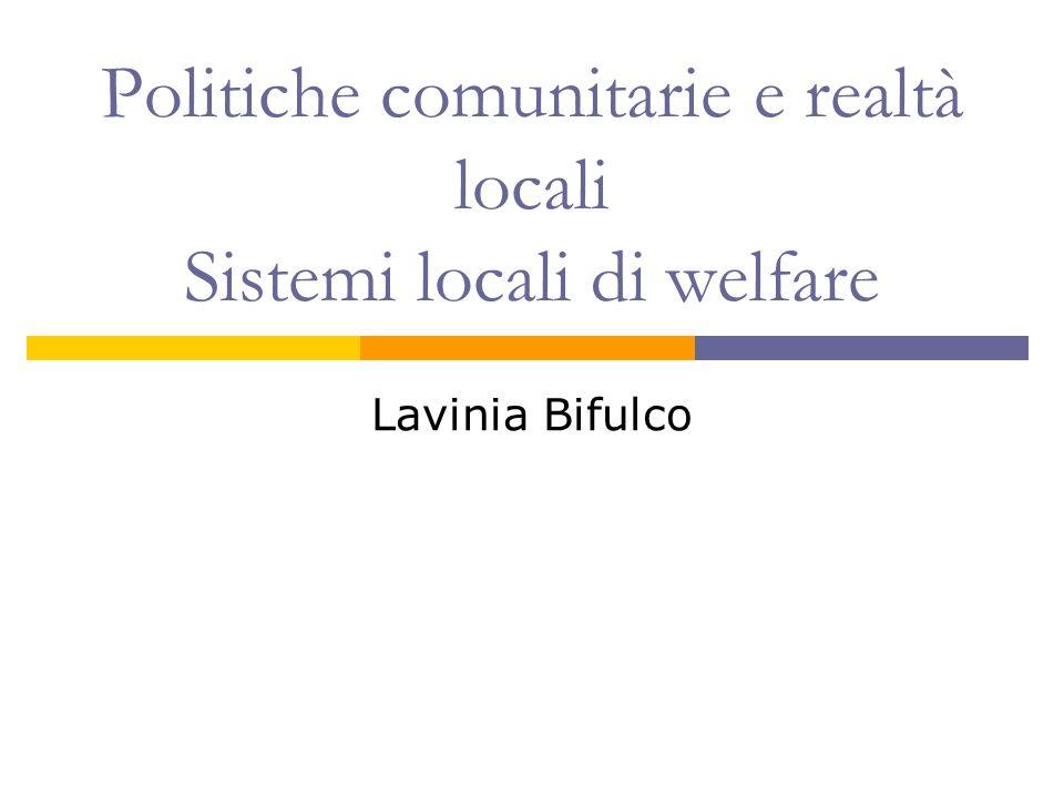 Politiche comunitarie e realtà locali Sistemi locali di welfare Lavinia Bifulco