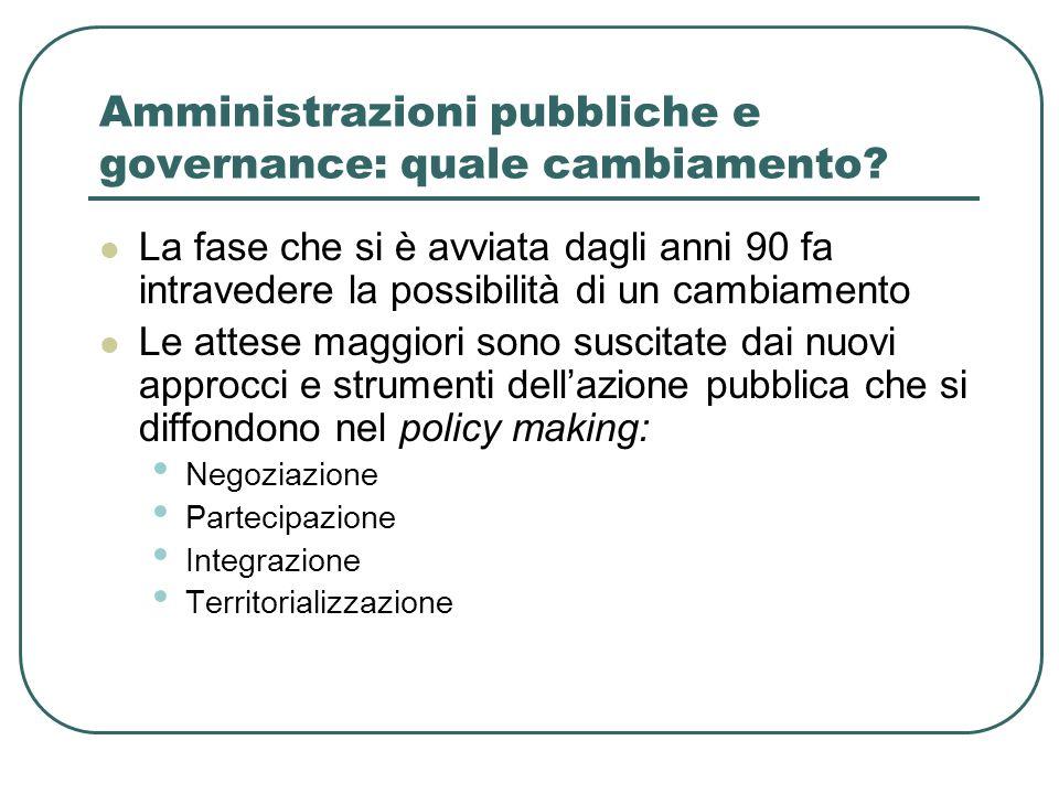 Amministrazioni pubbliche e governance: quale cambiamento? La fase che si è avviata dagli anni 90 fa intravedere la possibilità di un cambiamento Le a