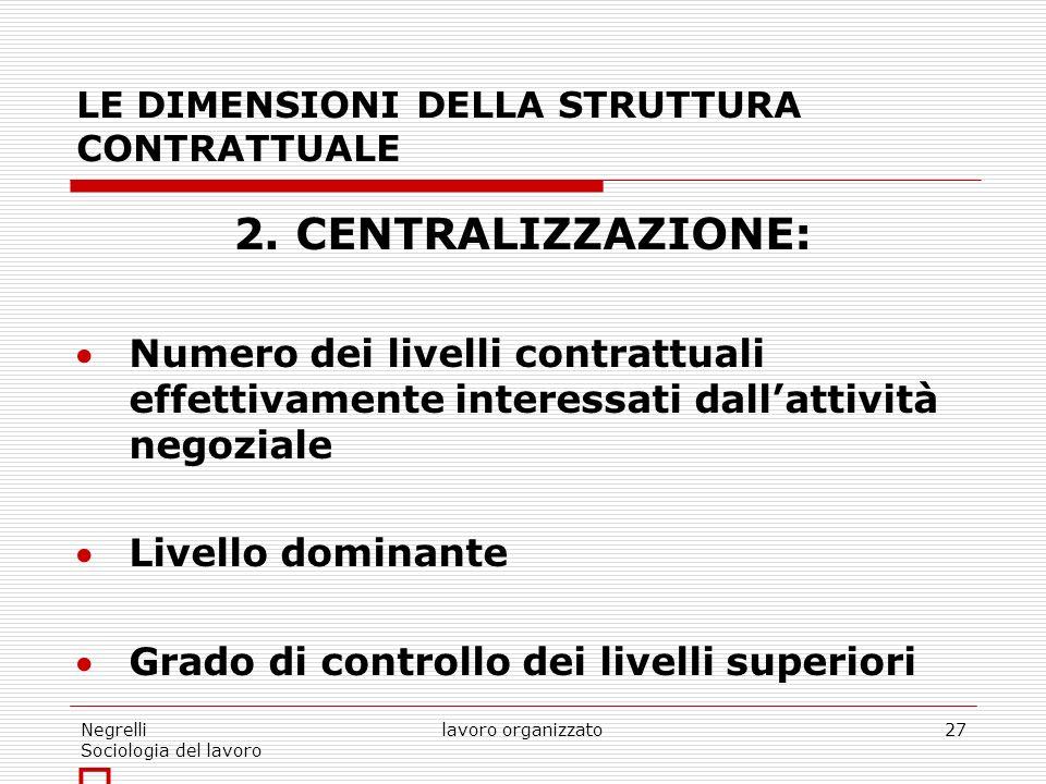 Negrelli Sociologia del lavoro lavoro organizzato27 LE DIMENSIONI DELLA STRUTTURA CONTRATTUALE 2.