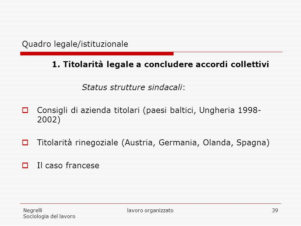 Negrelli Sociologia del lavoro lavoro organizzato39 Quadro legale/istituzionale 1.