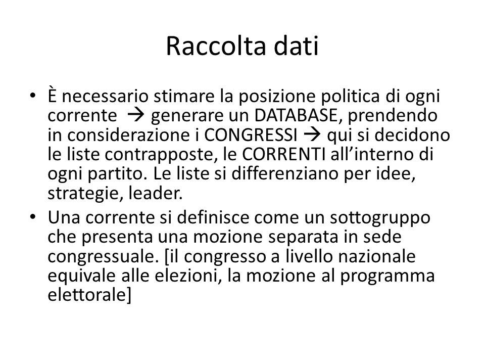 Raccolta dati È necessario stimare la posizione politica di ogni corrente generare un DATABASE, prendendo in considerazione i CONGRESSI qui si decidon