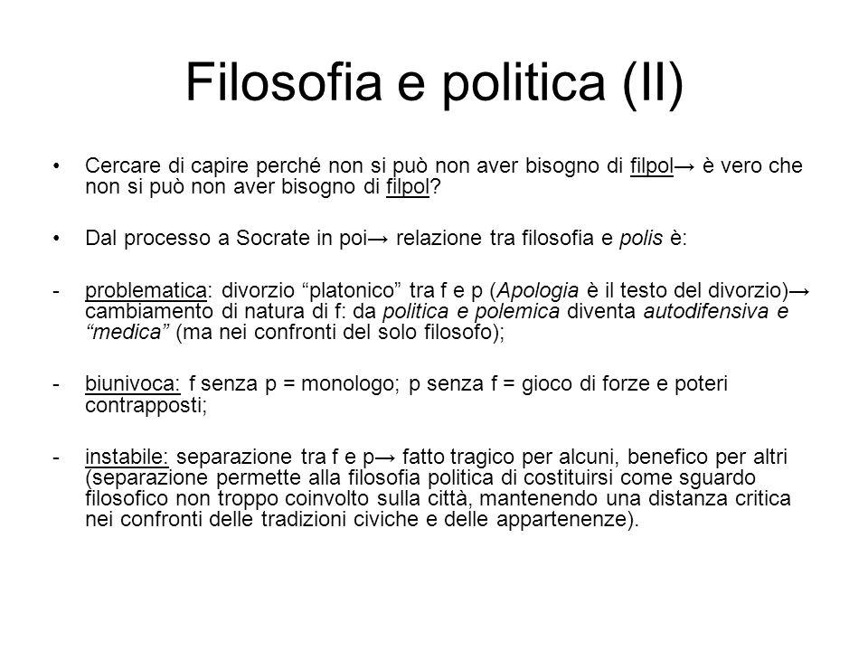 Filosofia e politica (II) Cercare di capire perché non si può non aver bisogno di filpol è vero che non si può non aver bisogno di filpol.