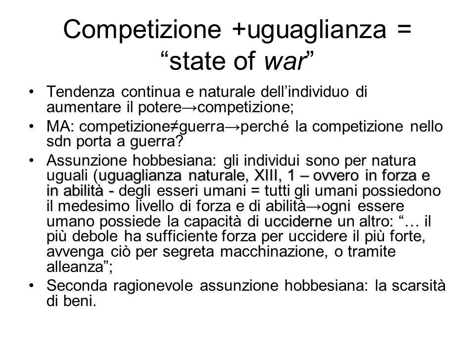 Competizione +uguaglianza = state of war Tendenza continua e naturale dellindividuo di aumentare il poterecompetizione; MA: competizioneguerraperché la competizione nello sdn porta a guerra.
