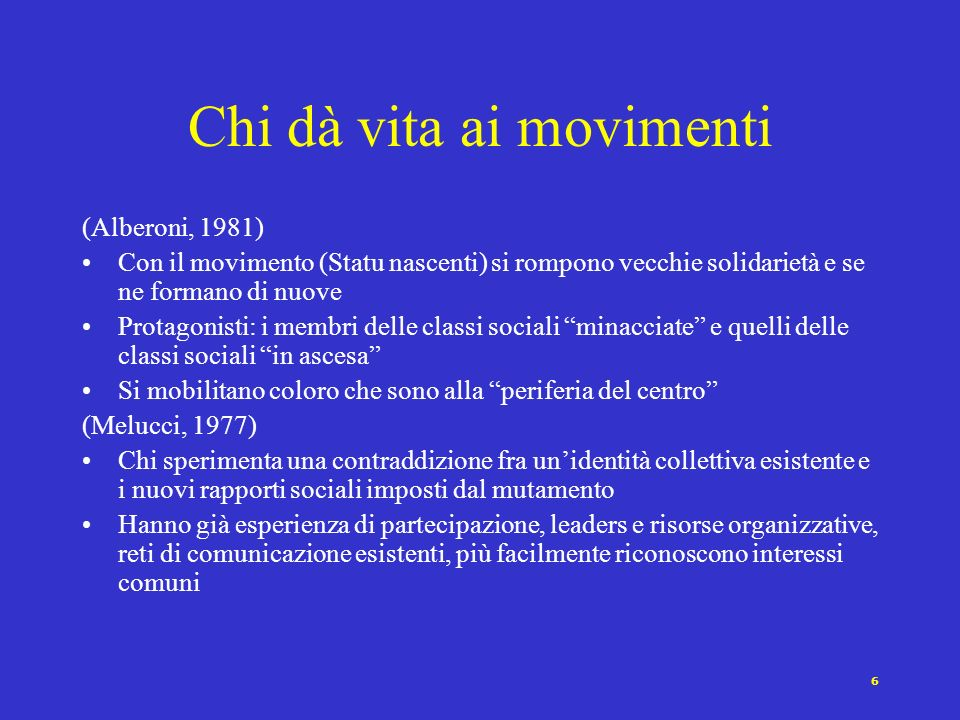 5 Movimenti come statu nascenti (Alberoni, 1981) Esistono due differenti stati del sociale: -statu nascenti e organizzazione sociale (Weber) -efferves