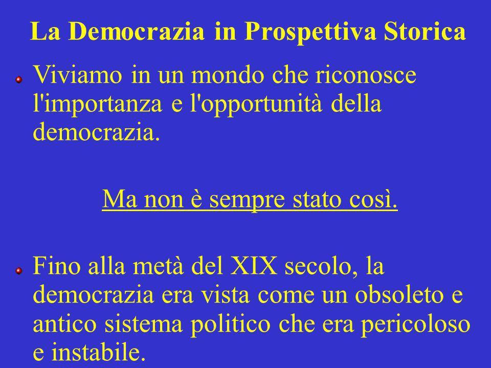 La Democrazia in Prospettiva Storica Viviamo in un mondo che riconosce l'importanza e l'opportunità della democrazia. Ma non è sempre stato così. Fino