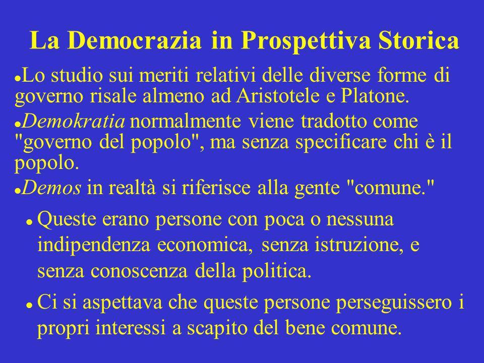 La Democrazia in Prospettiva Storica Lo studio sui meriti relativi delle diverse forme di governo risale almeno ad Aristotele e Platone. Demokratia no
