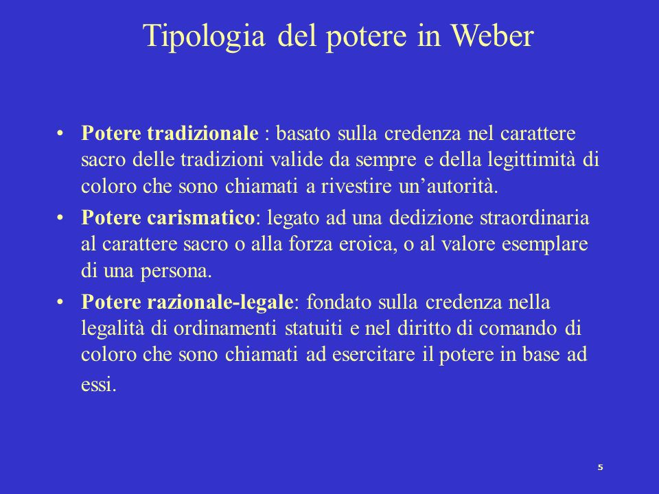 4 Specificità dello stato moderno burocratico (Weber) Laccentramento del potere Il monopolio della forza legittima Limpersonalità del comando