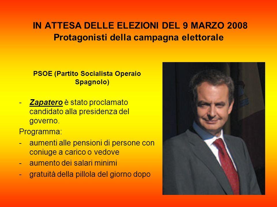 IN ATTESA DELLE ELEZIONI DEL 9 MARZO 2008 Protagonisti della campagna elettorale PSOE (Partito Socialista Operaio Spagnolo) -Zapatero è stato proclama