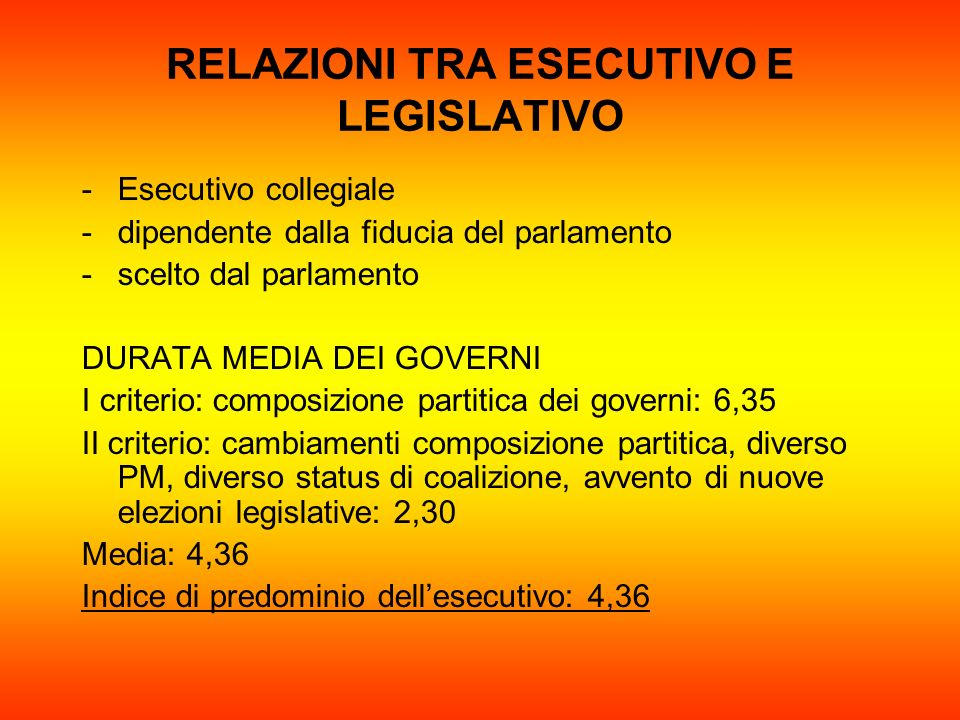 RELAZIONI TRA ESECUTIVO E LEGISLATIVO -Esecutivo collegiale -dipendente dalla fiducia del parlamento -scelto dal parlamento DURATA MEDIA DEI GOVERNI I