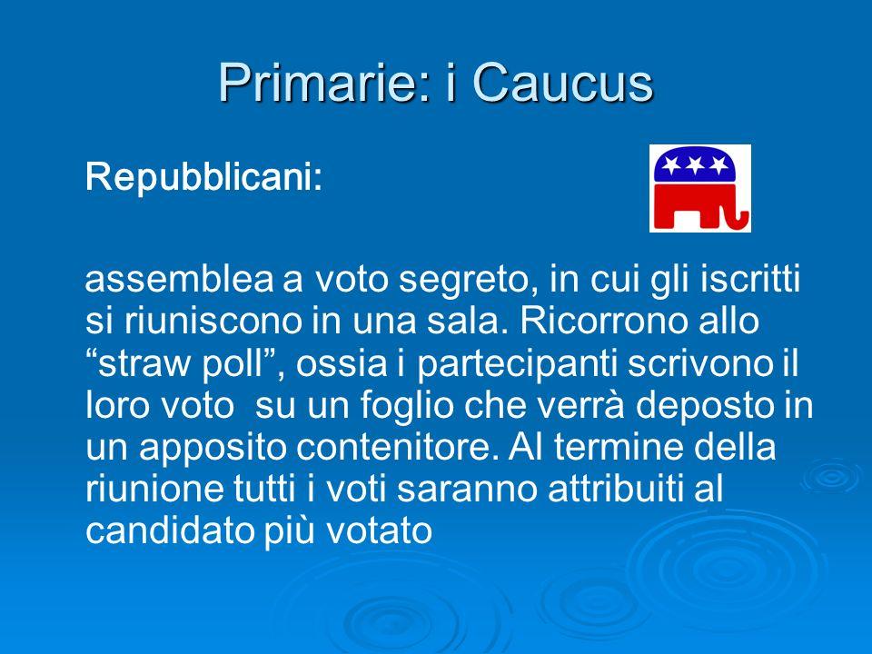 Primarie: i Caucus Repubblicani: assemblea a voto segreto, in cui gli iscritti si riuniscono in una sala. Ricorrono allo straw poll, ossia i partecipa