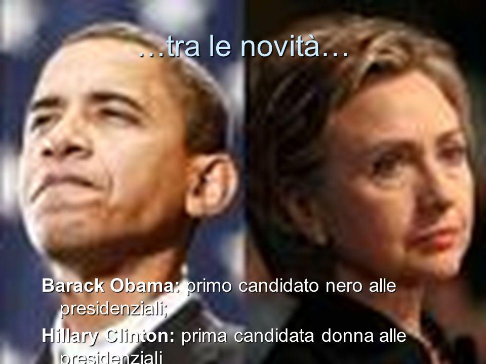 …tra le novità… Barack Obama: primo candidato nero alle presidenziali; Hillary Clinton: prima candidata donna alle presidenziali