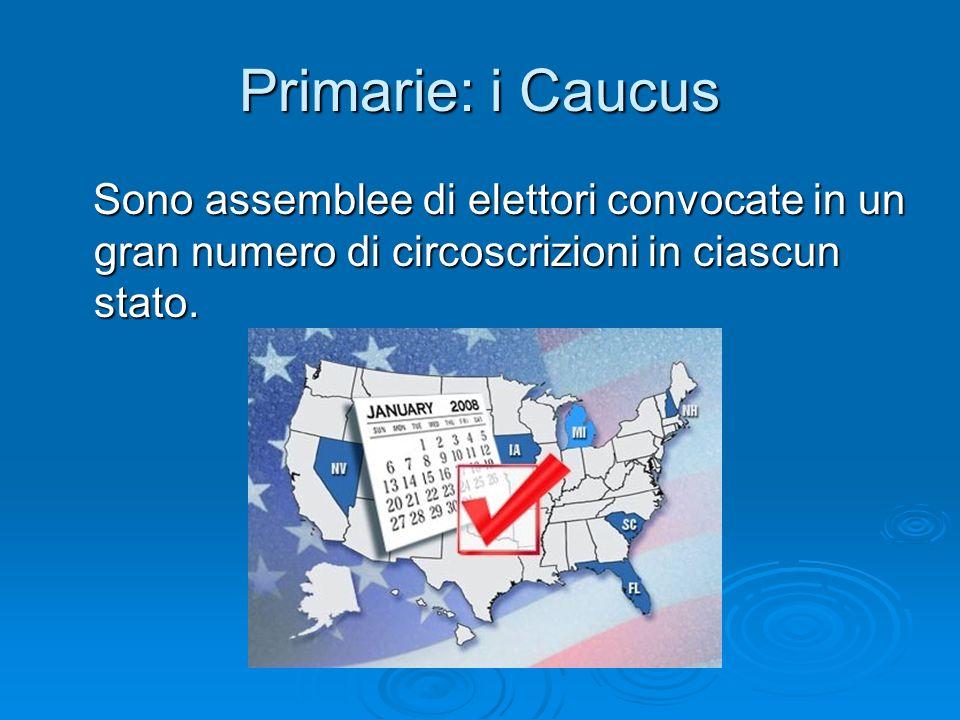 Primarie: i Caucus Sono assemblee di elettori convocate in un gran numero di circoscrizioni in ciascun stato. Sono assemblee di elettori convocate in