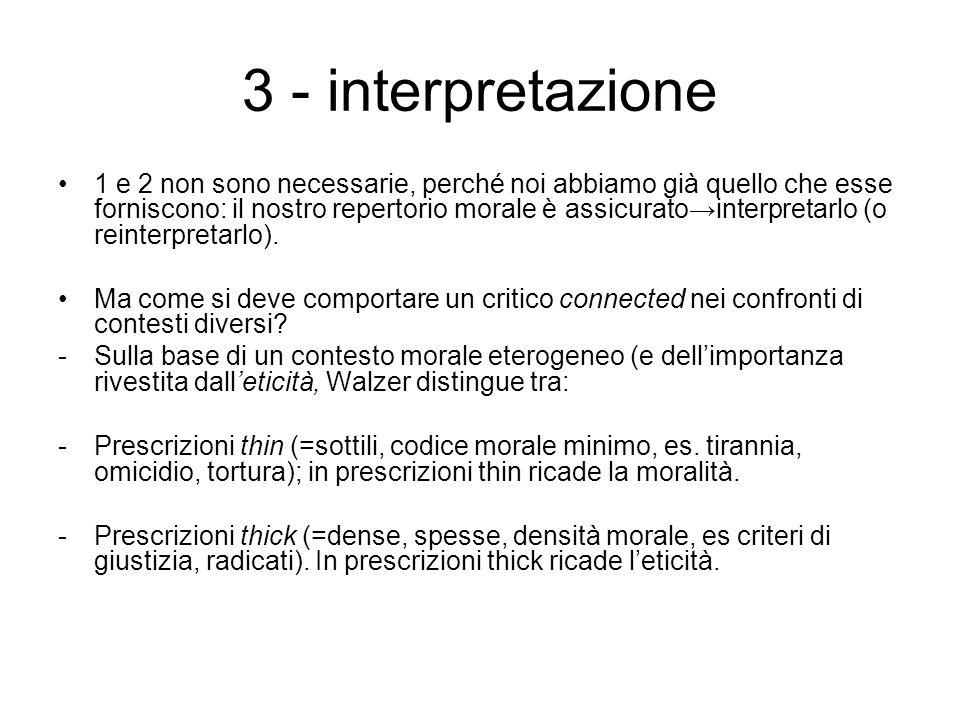 3 - interpretazione 1 e 2 non sono necessarie, perché noi abbiamo già quello che esse forniscono: il nostro repertorio morale è assicuratointerpretarlo (o reinterpretarlo).