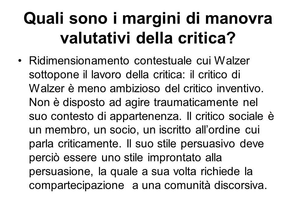 Quali sono i margini di manovra valutativi della critica? Ridimensionamento contestuale cui Walzer sottopone il lavoro della critica: il critico di Wa