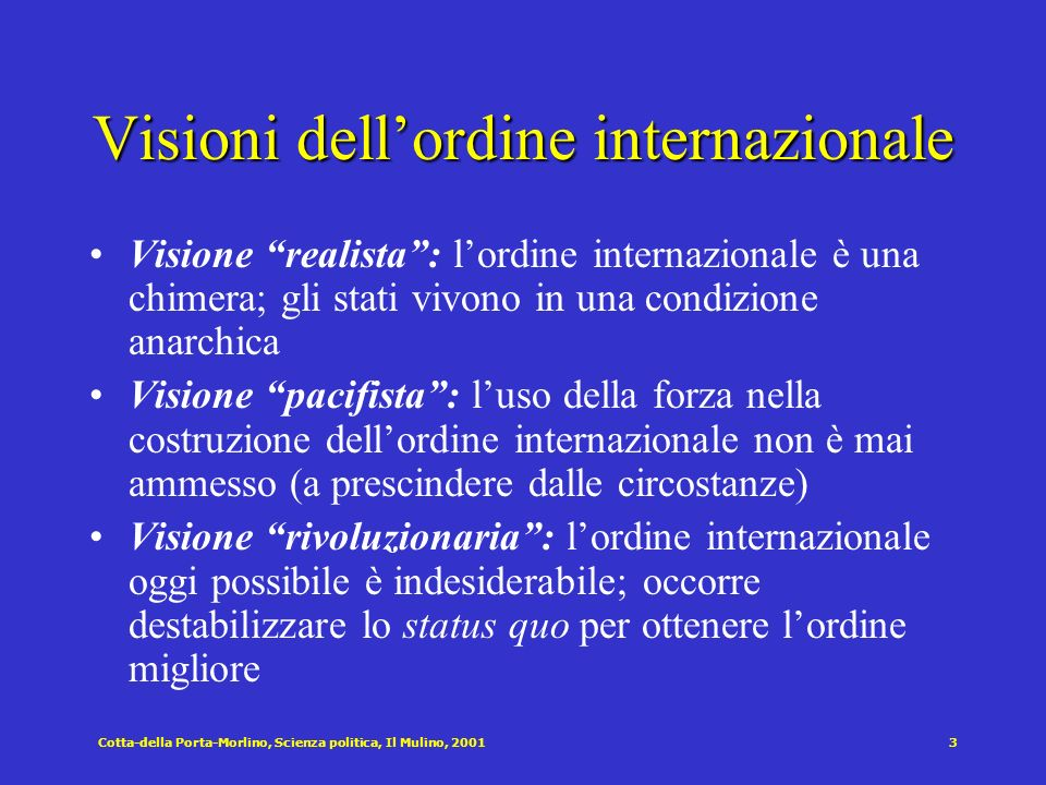 Cotta-della Porta-Morlino, Scienza politica, Il Mulino, 20013 Visioni dellordine internazionale Visione realista: lordine internazionale è una chimera