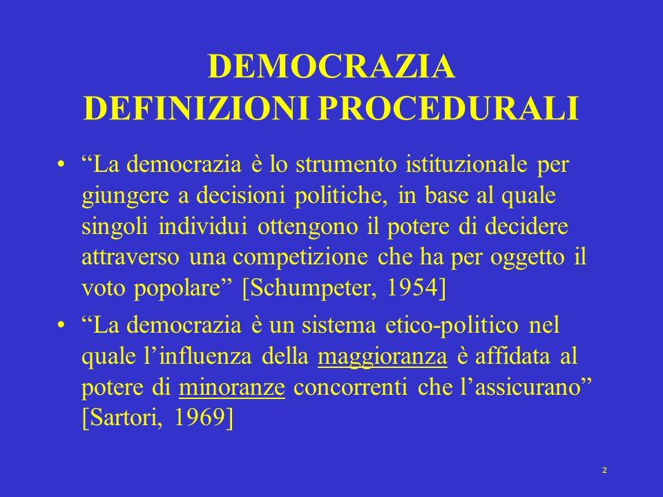 3 La definizione minima di democrazia Sono democratici quei regimi che presentano Suffragio universale maschile e femminile Elezioni libere competitive, ricorrenti e corrette Pluralismo partitico Diverse e alternative fonti di informazione