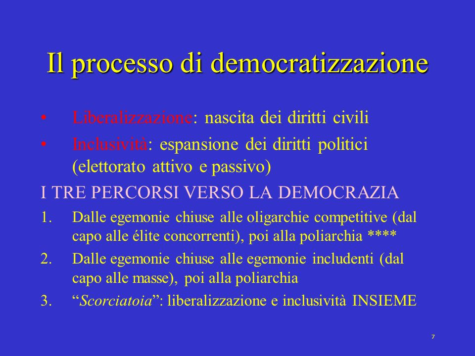 7 Il processo di democratizzazione Liberalizzazione: nascita dei diritti civili Inclusività: espansione dei diritti politici (elettorato attivo e pass