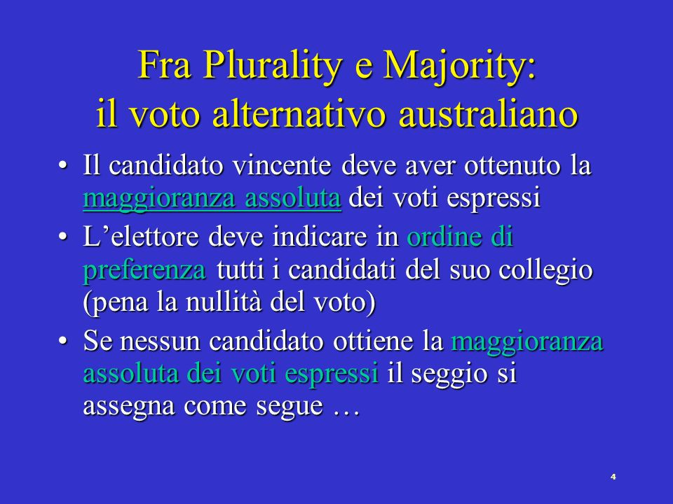 3 Sistemi elettorali: le grandi categorie Sistema maggioritario a turno unico in collegi uninominali (Plurality: first past the post … vince chi ottie