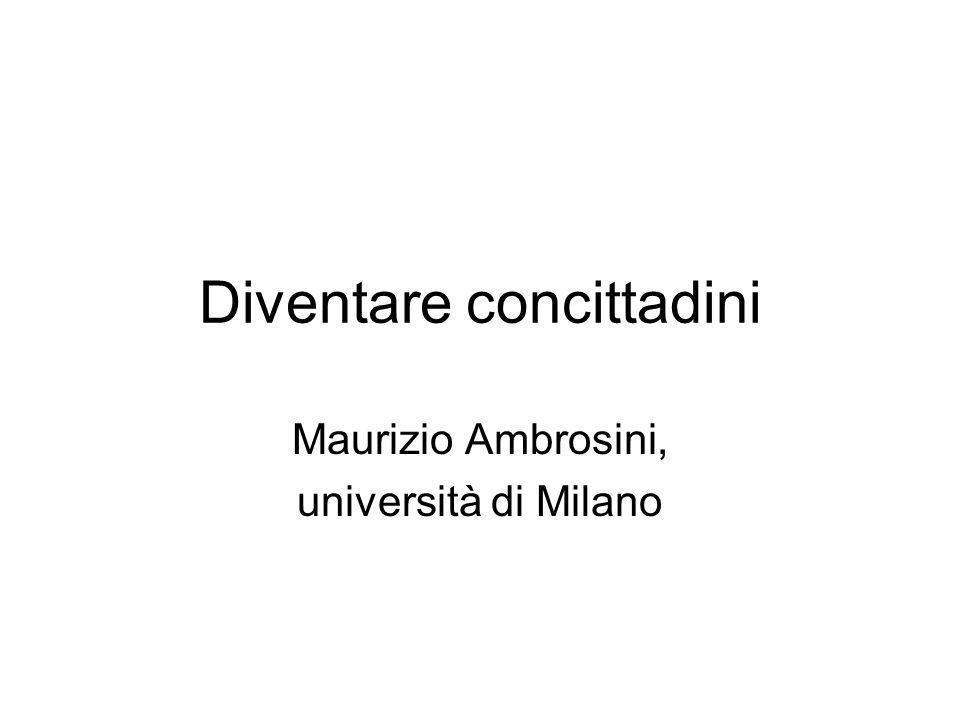 Diventare concittadini Maurizio Ambrosini, università di Milano