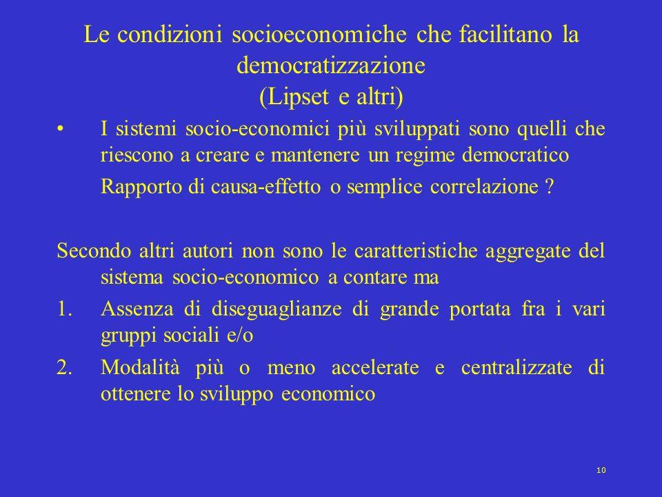 10 Le condizioni socioeconomiche che facilitano la democratizzazione (Lipset e altri) I sistemi socio-economici più sviluppati sono quelli che riescon