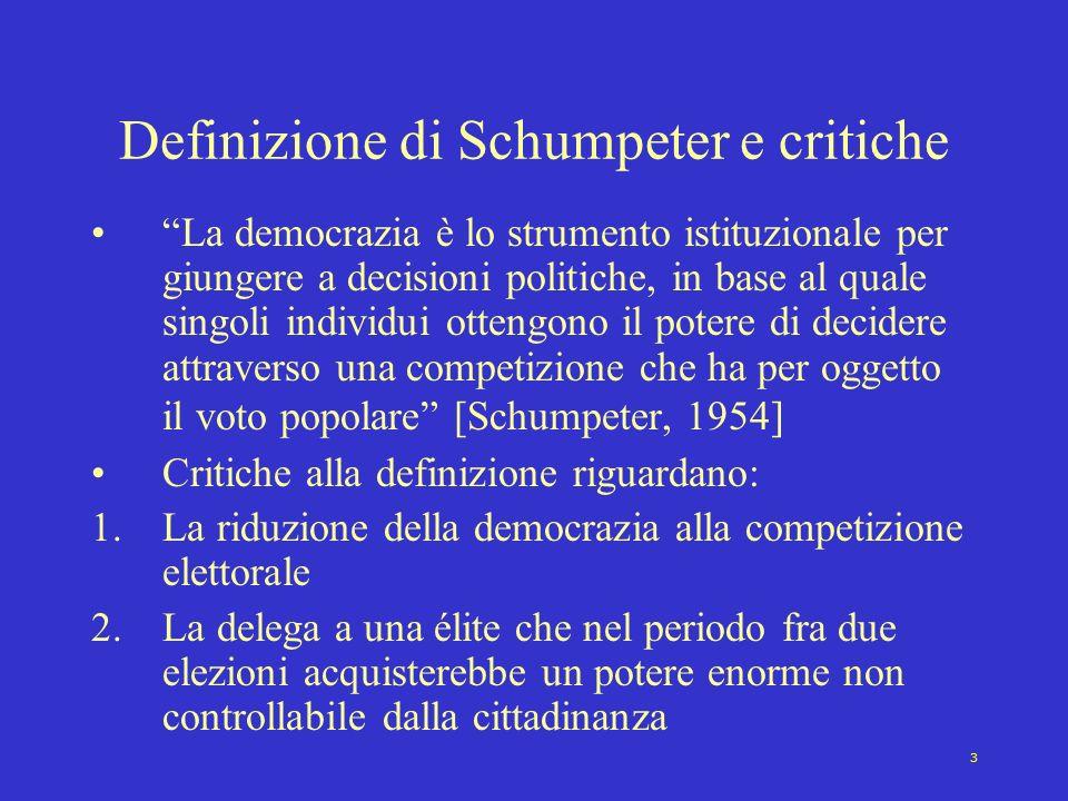 3 Definizione di Schumpeter e critiche La democrazia è lo strumento istituzionale per giungere a decisioni politiche, in base al quale singoli individ