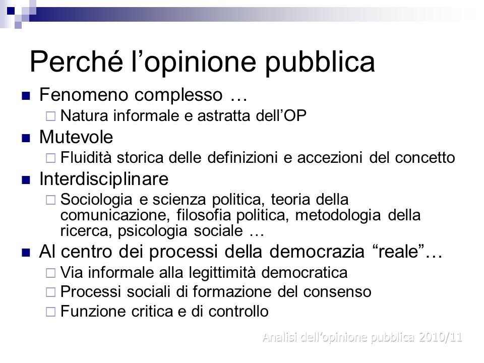 « Lopinione pubblica non è il risultato finale di un processo, ma esiste nel processo stesso» (I.