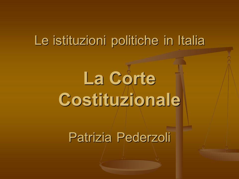 Le istituzioni politiche in Italia La Corte Costituzionale Patrizia Pederzoli