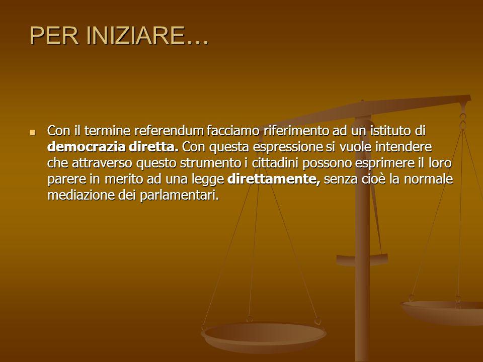 PER INIZIARE… Con il termine referendum facciamo riferimento ad un istituto di democrazia diretta.