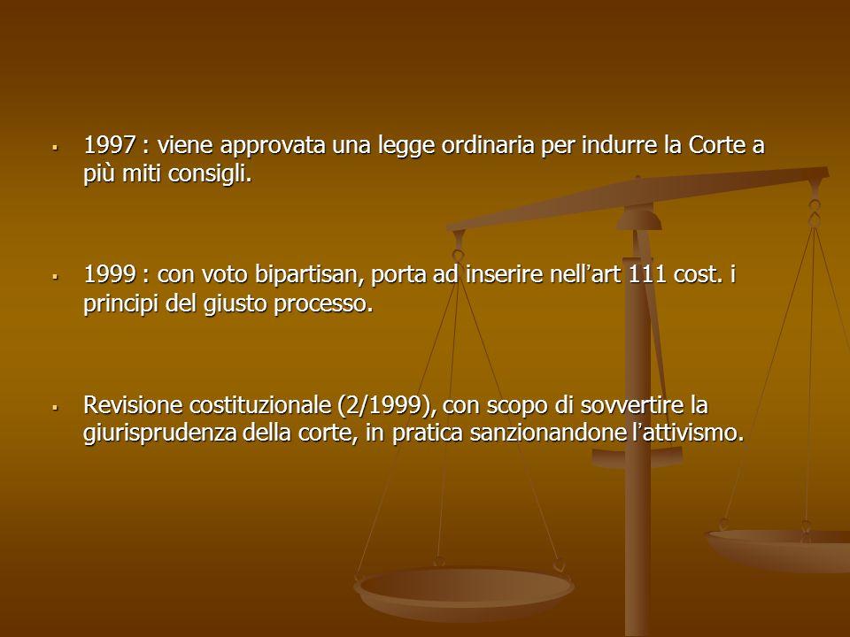 1997 : viene approvata una legge ordinaria per indurre la Corte a più miti consigli. 1997 : viene approvata una legge ordinaria per indurre la Corte a