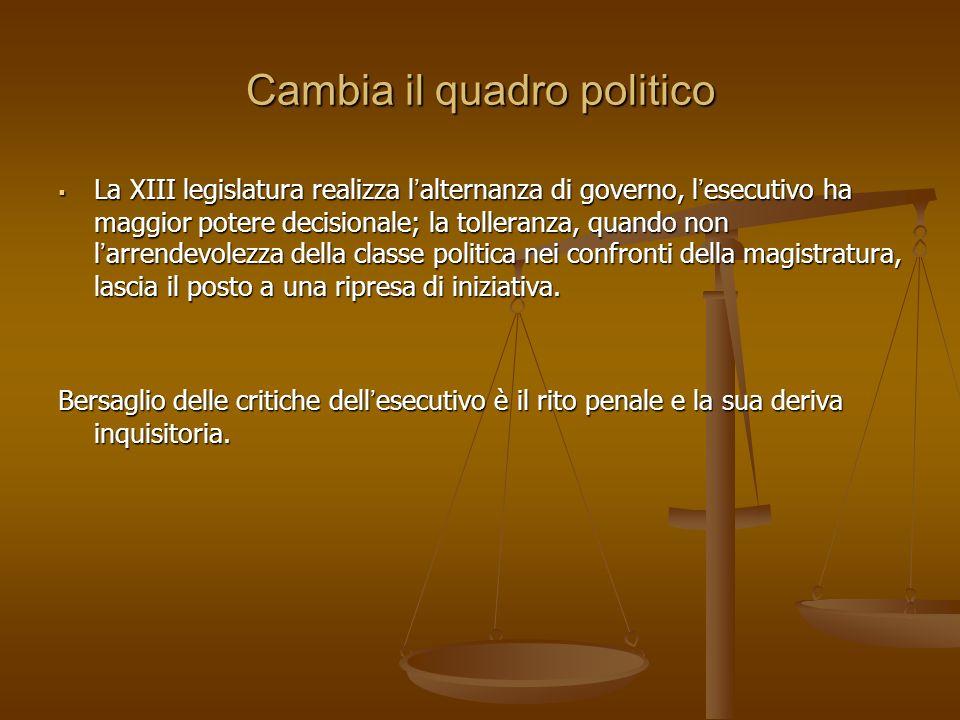 Cambia il quadro politico La XIII legislatura realizza lalternanza di governo, lesecutivo ha maggior potere decisionale; la tolleranza, quando non lar