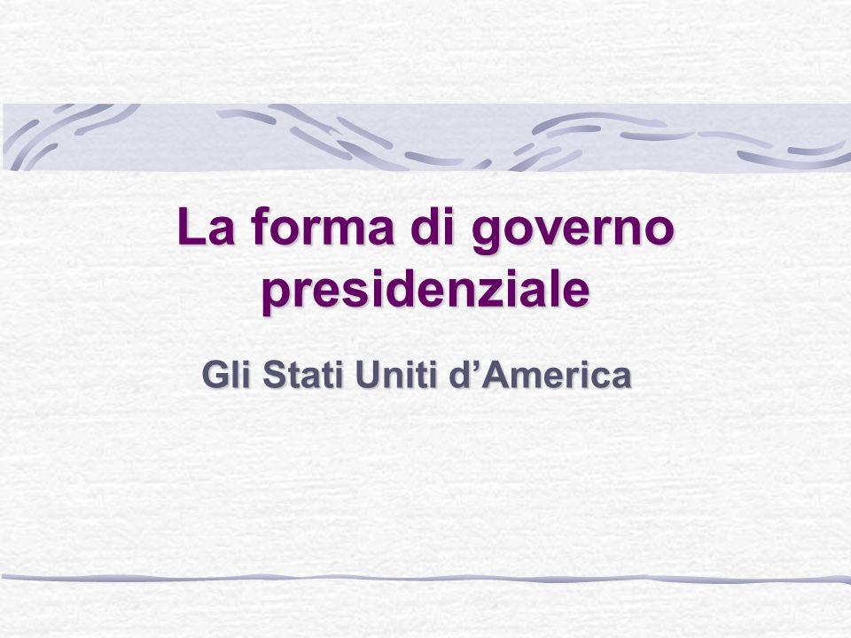 Caratteristiche principali della forma di governo presidenziale Il presidente è sia capo dello stato sia capo del governo.