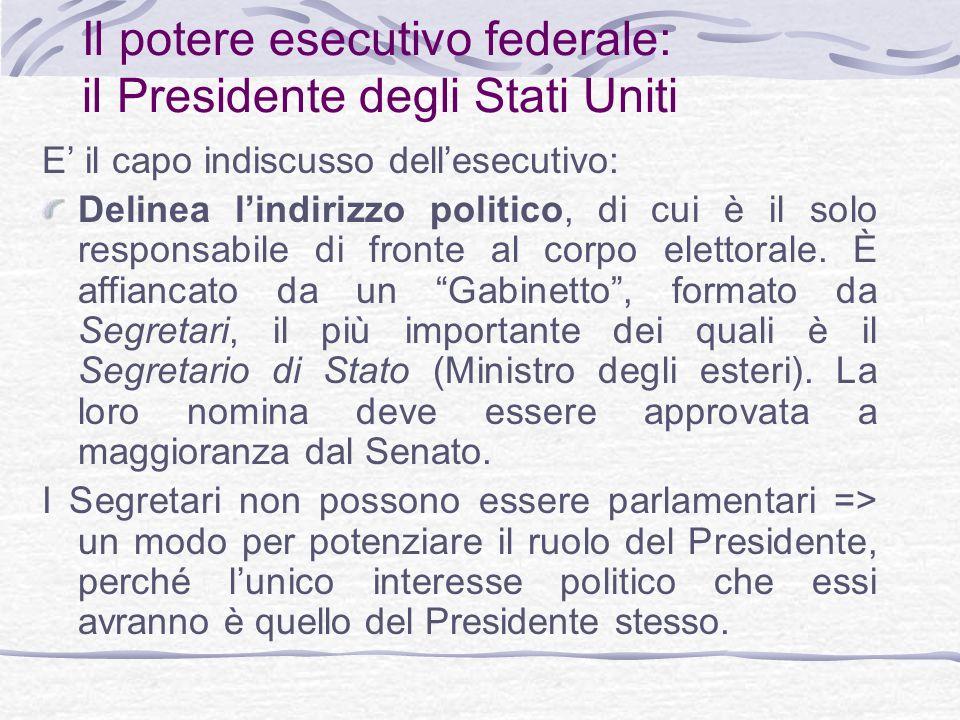 Il potere esecutivo federale: il Presidente degli Stati Uniti E il capo indiscusso dellesecutivo: Delinea lindirizzo politico, di cui è il solo responsabile di fronte al corpo elettorale.