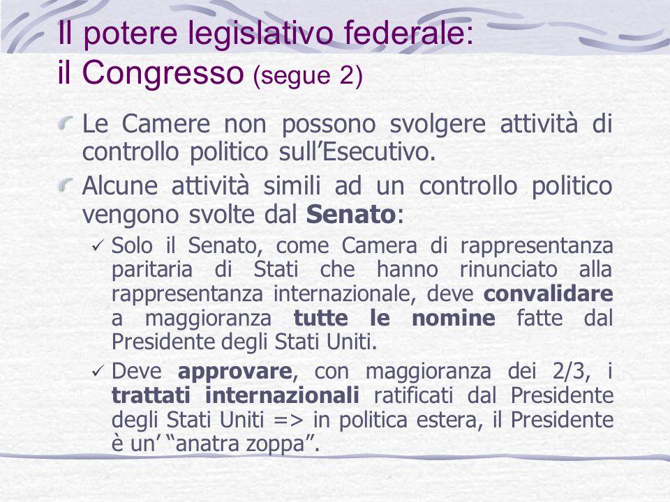 Il potere legislativo federale: il Congresso (segue 2) Le Camere non possono svolgere attività di controllo politico sullEsecutivo.