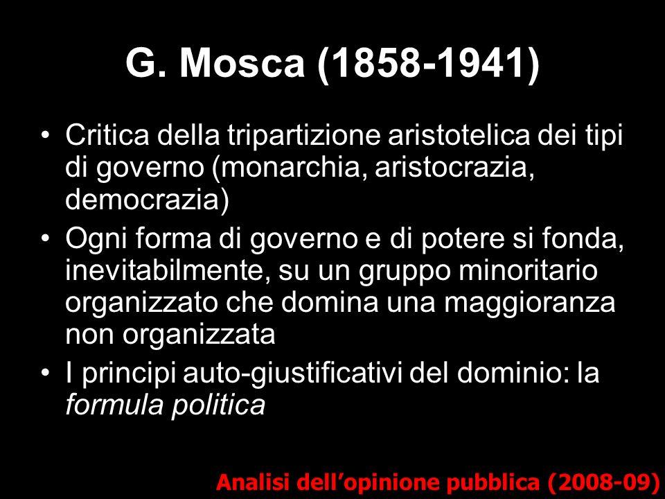 G. Mosca (1858-1941) Analisi dellopinione pubblica (2008-09) Critica della tripartizione aristotelica dei tipi di governo (monarchia, aristocrazia, de