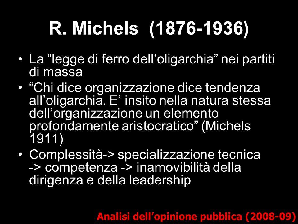 R. Michels (1876-1936) Analisi dellopinione pubblica (2008-09) La legge di ferro delloligarchia nei partiti di massa Chi dice organizzazione dice tend