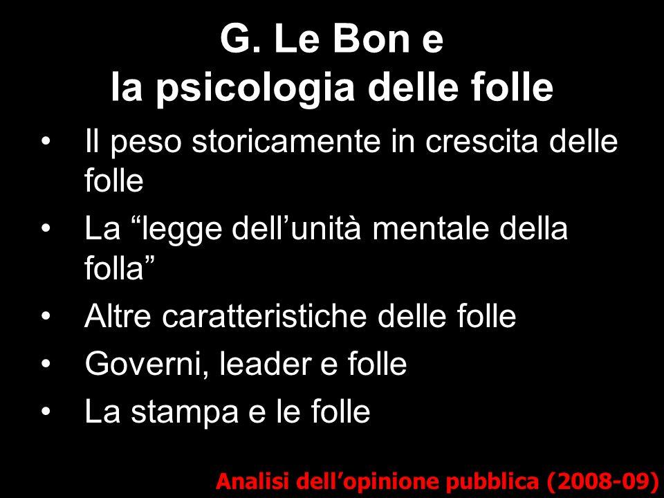 G. Le Bon e la psicologia delle folle Analisi dellopinione pubblica (2008-09) Il peso storicamente in crescita delle folle La legge dellunità mentale