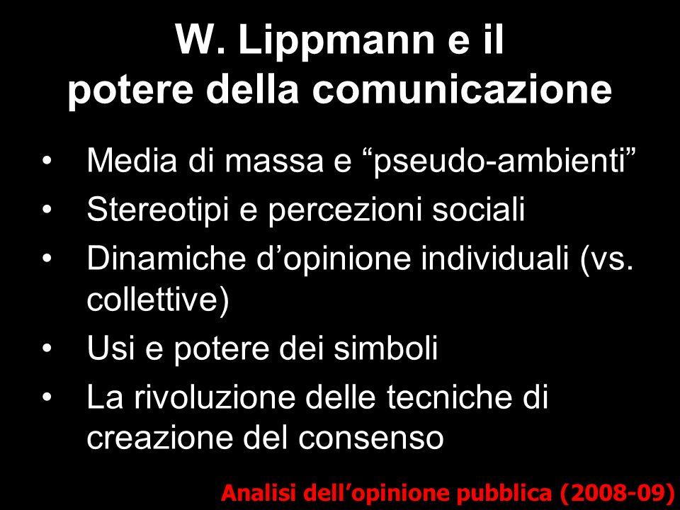 W. Lippmann e il potere della comunicazione Analisi dellopinione pubblica (2008-09) Media di massa e pseudo-ambienti Stereotipi e percezioni sociali D