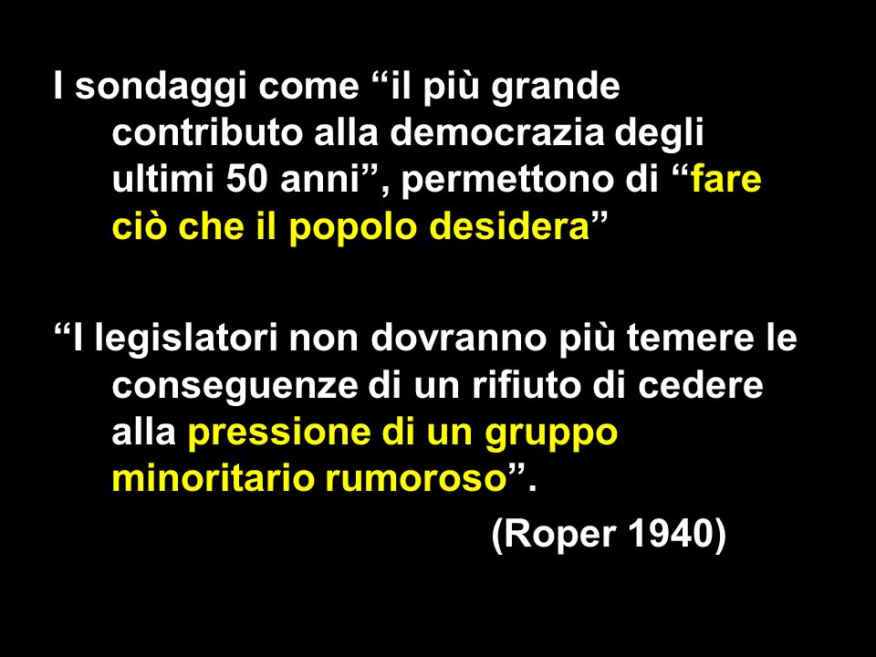 Analisi dellopinione pubblica (2008-09) «Surveys produce just what democracy is supposed to produce: equal representation of all citizens.