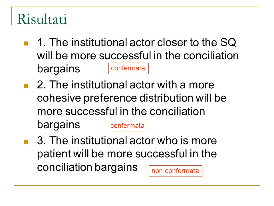 Risultati 1. The institutional actor closer to the SQ will be more successful in the conciliation bargains 2. The institutional actor with a more cohe