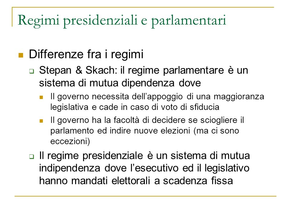 Regimi presidenziali e parlamentari Differenze fra i regimi Stepan & Skach: il regime parlamentare è un sistema di mutua dipendenza dove Il governo ne