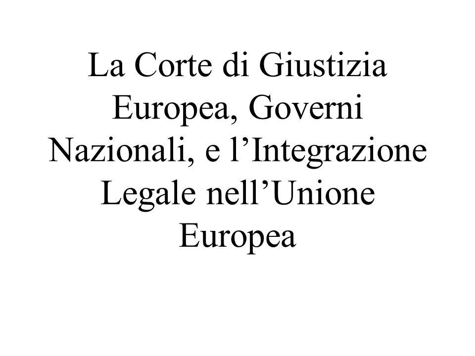 La Corte di Giustizia Europea, Governi Nazionali, e lIntegrazione Legale nellUnione Europea